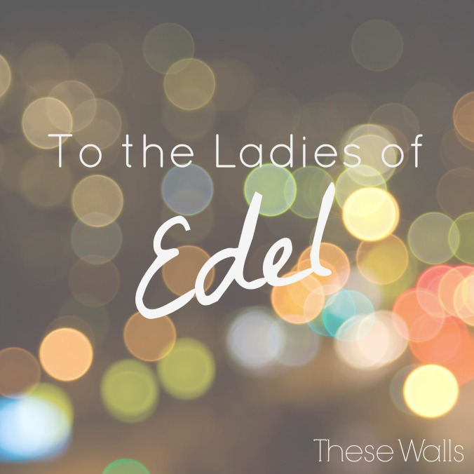 These Walls - To the Ladies of Edel - 6