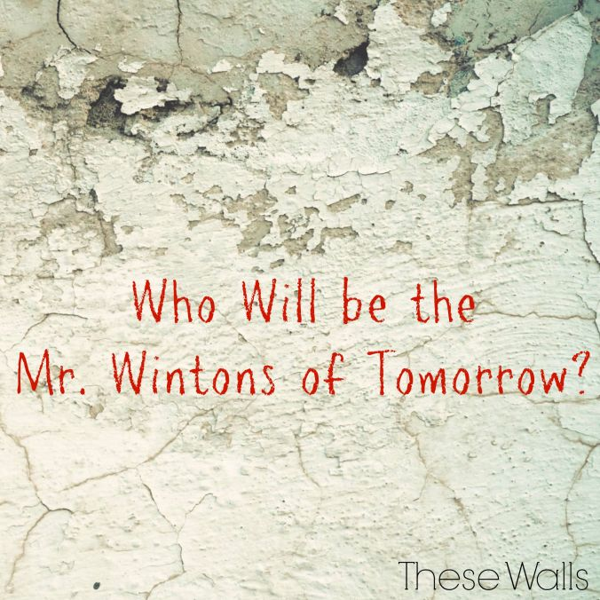 These Walls - Who Will be the Mr. Wintons of Tomorrow?