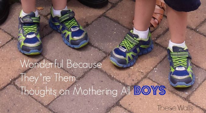 These Walls - Wonderful Because They're Them: Thoughts on Mothering All Boys - 2