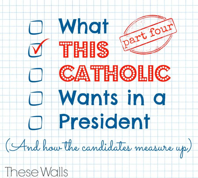 These Walls - What This Catholic Wants in a President Part 4