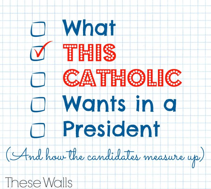 These Walls - What This Catholic Wants in a President