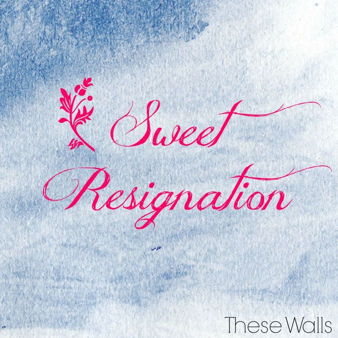 These Walls - Sweet Resignation
