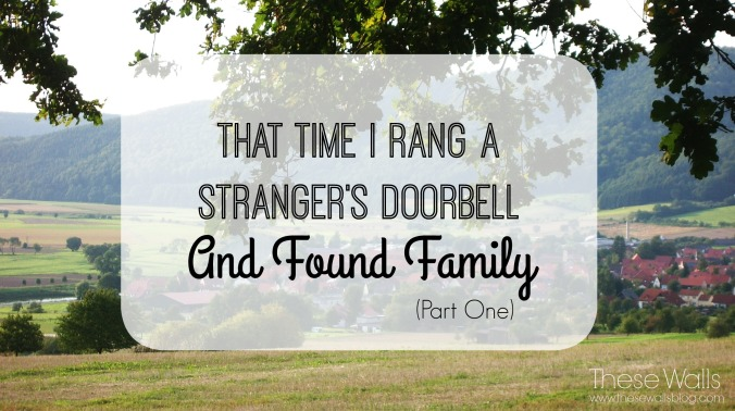 These Walls - That Time I Rang a Stranger's Doorbell And Found Family Pt 1