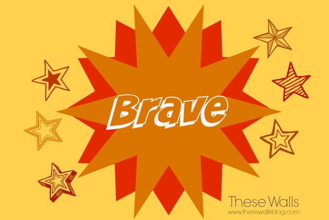 These Walls - Brave