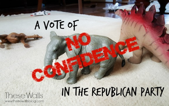 These Walls - A Vote of No Confidence in the Republican Party