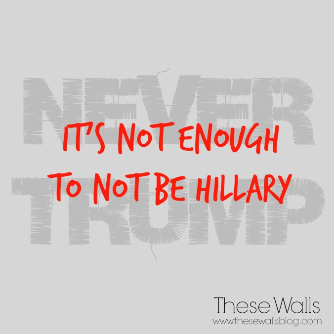 #NeverTrump: It's Not Enough To Not Be Hillary