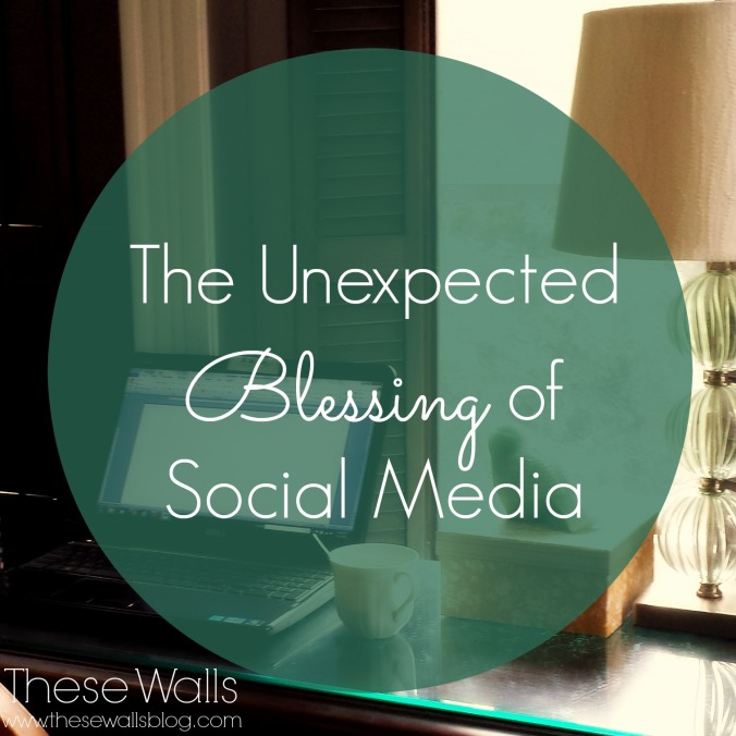 These Walls - The Unexpected Blessing of Social Media