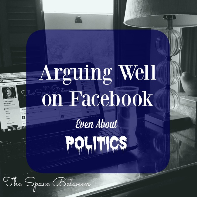 The Space Between - Arguing Well on Facebook Even About Politics
