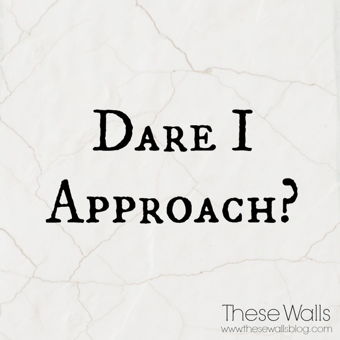 these-walls-dare-i-approach