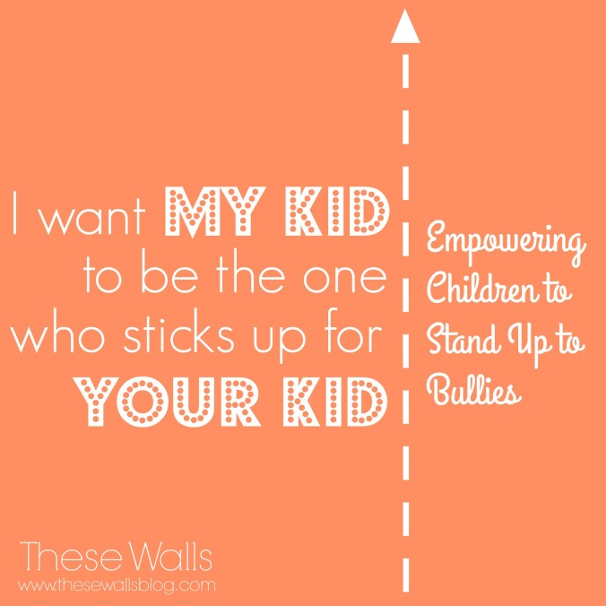 these-walls-i-want-my-kid-to-be-the-one-who-sticks-up-for-your-kid