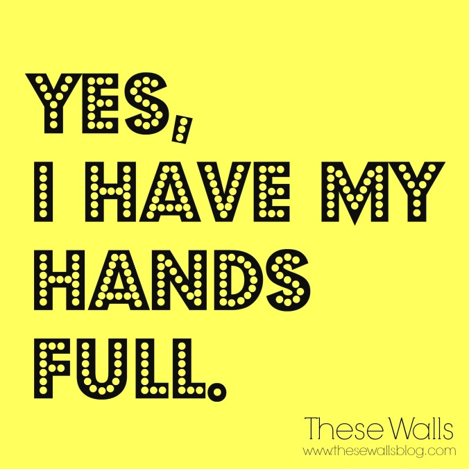 these-walls-the-kids-are-alright-yes-i-have-my-hands-full
