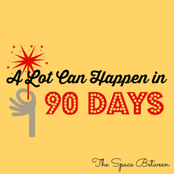 the-space-between-a-lot-can-happen-in-90-days