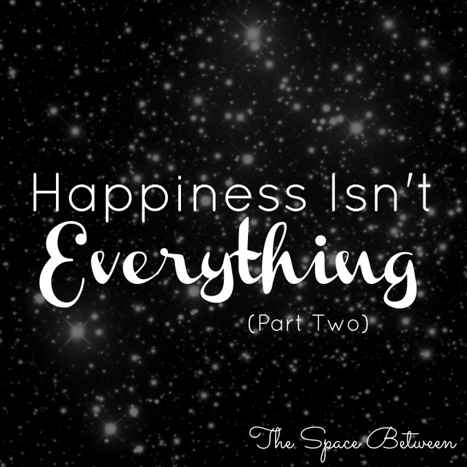 The Space Between - Happiness Isnt Everything Part Two