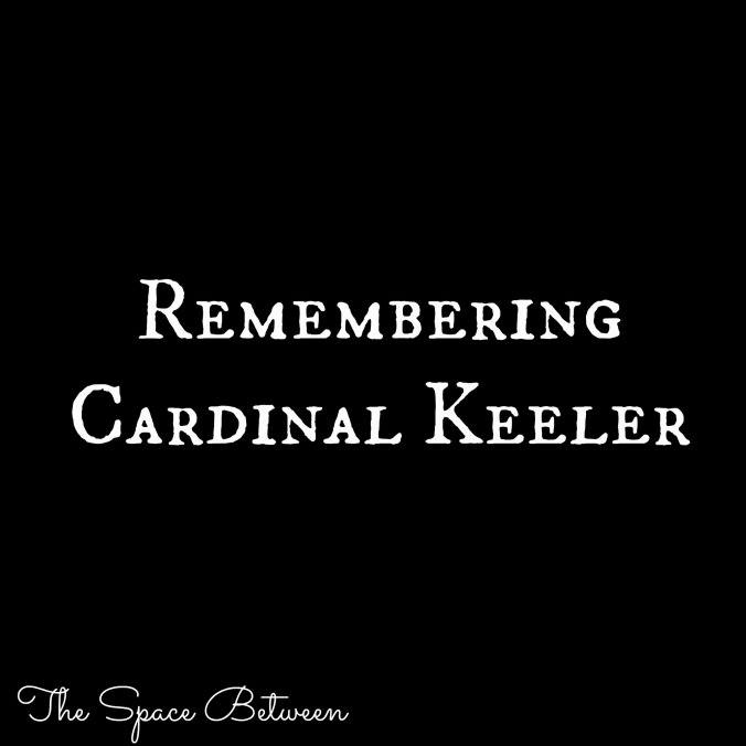 The Space Between - Remembering Cardinal Keeler