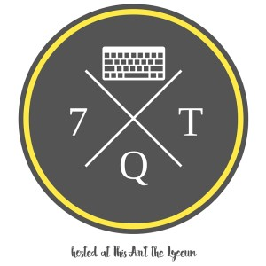 7 Quick Takes - hosted at This Aint the Lyceum