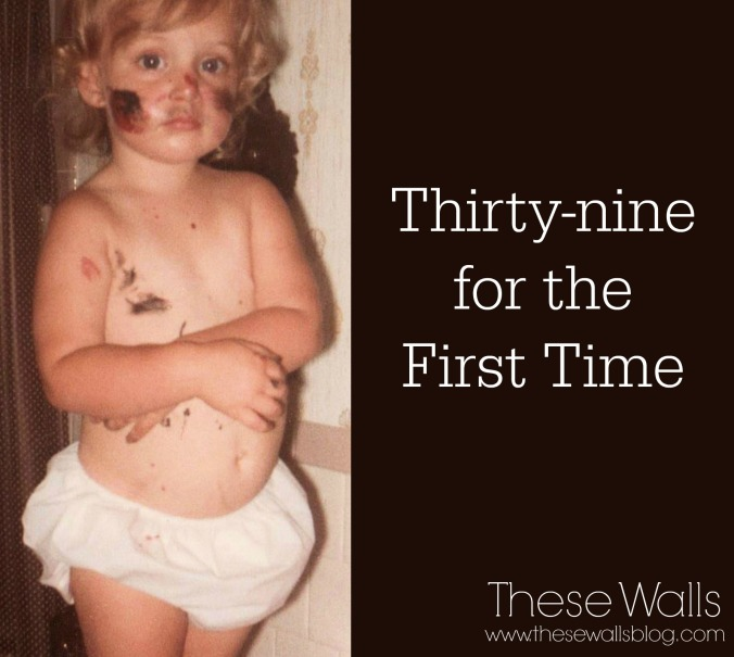 These Walls - Thirty-nine for the First Time