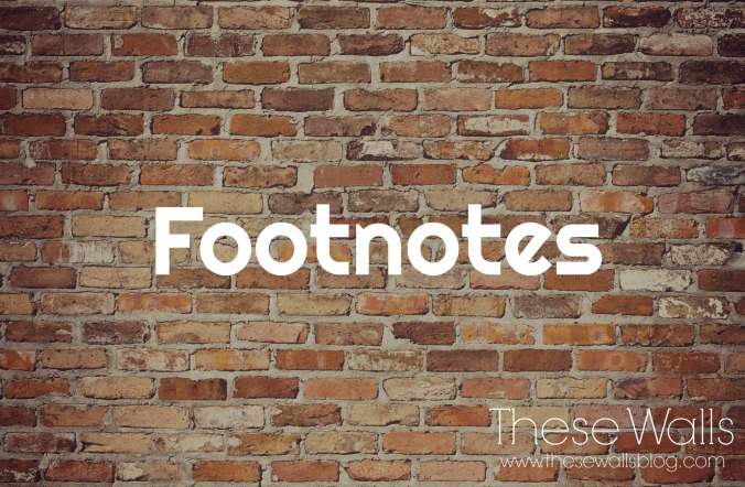 These Walls - Footnotes