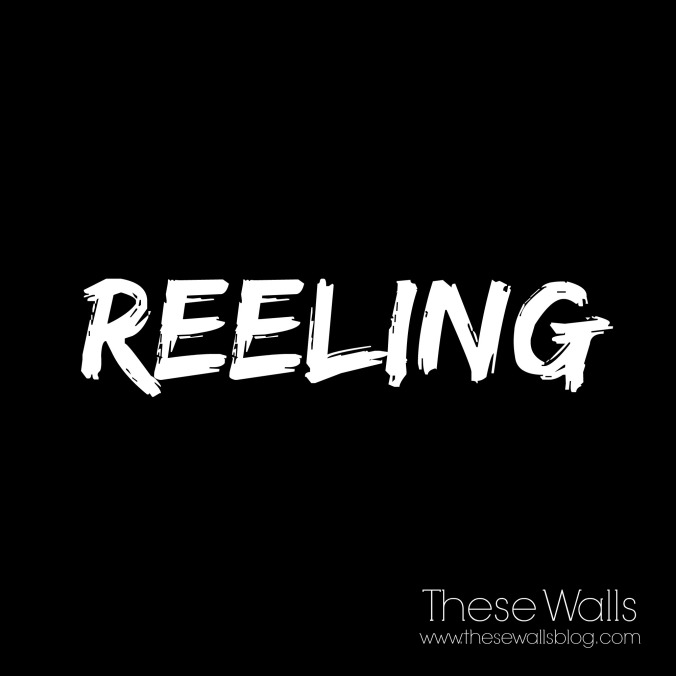 These Walls -- Reeling